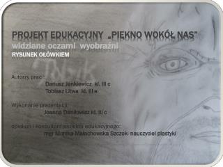 """Projekt  edukacyjny  """"Piękno wokół nas""""  widziane oczami  wyobraźni rysunek  ołówkiem"""