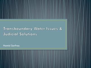 Transboundary Water  Issues  & Judicial Solutions
