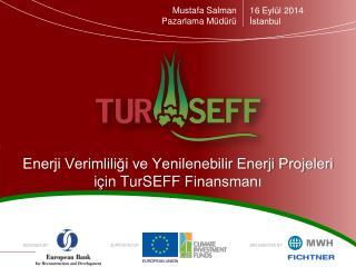 Enerji Verimliliği ve Yenilenebilir Enerji Projeleri  için  TurSEFF  Finansmanı