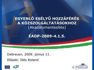 EGYENLŐ ESÉLYŰ HOZZÁFÉRÉS A KÖZSZOLGÁLTATÁSOKHOZ  (Akadálymentesítés) ÉAOP-2009-4.1.5.
