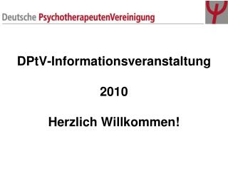 DPtV-Informationsveranstaltung  2010 Herzlich Willkommen!