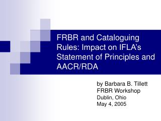 FRBR and Cataloguing Rules: Impact on IFLA's Statement of Principles and AACR/RDA