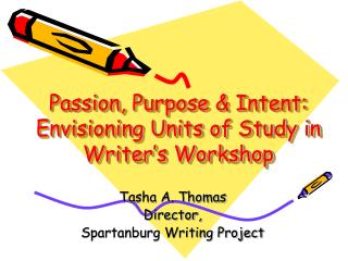 Passion, Purpose & Intent:  Envisioning Units of Study in Writer's Workshop
