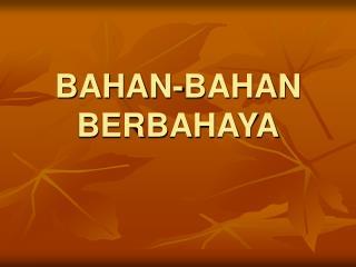 BAHAN-BAHAN BERBAHAYA