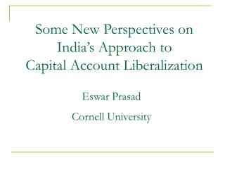 Some New Perspectives on India's Approach to  Capital Account Liberalization