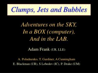 Clumps, Jets and Bubbles Adventures on the SKY, In a BOX (computer), And in the LAB.
