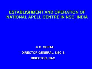 ESTABLISHMENT AND OPERATION OF NATIONAL APELL CENTRE IN NSC, INDIA K.C. GUPTA