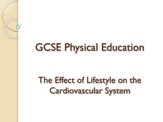 GCSE Physical Education The Effect of Lifestyle on the Cardiovascular System