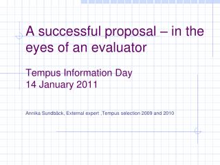A successful proposal – in the eyes of an evaluator Tempus Information Day 1 4  January 2011