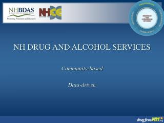 NH DRUG AND ALCOHOL SERVICES  Community-based  Data-driven