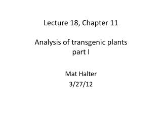 Lecture 18, Chapter 11 Analysis of transgenic plants part I