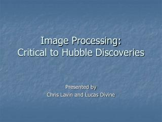 Image Processing:  Critical to Hubble Discoveries