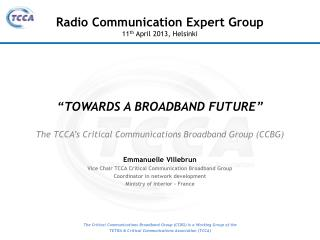 """TOWARDS A BROADBAND FUTURE"" The TCCA's Critical Communications Broadband Group (CCBG)"