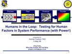Humans in the Loop:  Testing for Human Factors in System Performance with Power