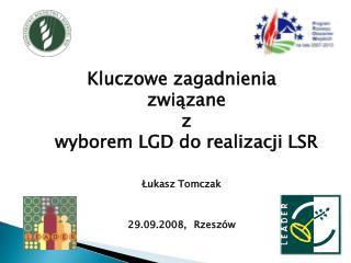 Kluczowe zagadnienia  związane  z  wyborem LGD do realizacji LSR Łukasz Tomczak