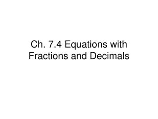 Ch. 7.4 Equations with Fractions and Decimals