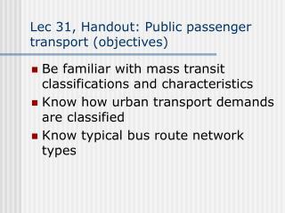 Lec 31, Handout: Public passenger transport (objectives)