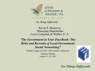 Kevin S. Hennessy  Managing Shareholder Lewis Longman & Walker, P. A.