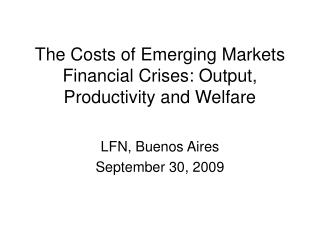 The Costs of Emerging Markets Financial Crises: Output, Productivity and Welfare