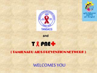 ( TAMILNADU AIDS PREVENTION NETWORK )