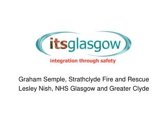 Graham Semple, Strathclyde Fire and Rescue Lesley Nish, NHS Glasgow and Greater Clyde