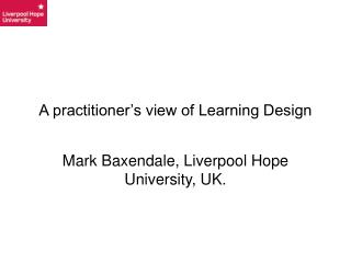 A practitioner's view of Learning Design