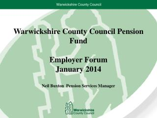 Warwickshire County Council Pension Fund Employer Forum January 2014