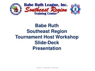 Babe Ruth  Southeast  Region Tournament Host Workshop Slide-Deck Presentation