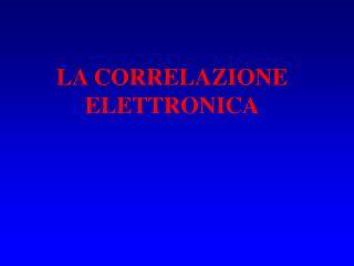 LA CORRELAZIONE ELETTRONICA