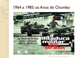 1964 a 1985: os Anos de Chumbo