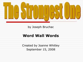 By Joseph Bruchac  Word Wall Words  Created by Joanne Whitley September 15, 2008