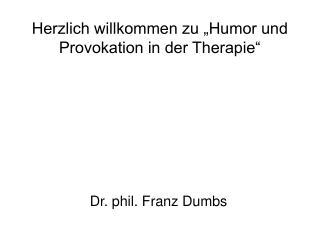 Herzlich willkommen zu �Humor und Provokation in der Therapie�