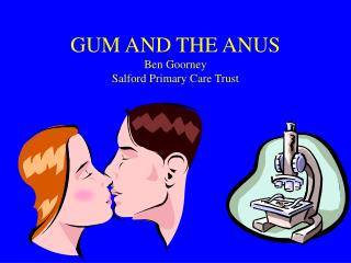 GUM AND THE ANUS Ben Goorney Salford Primary Care Trust