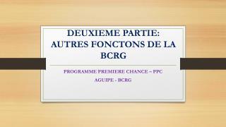DEUXIEME PARTIE: AUTRES FONCTONS DE LA BCRG