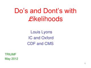 Do�s and Dont�s with  L ikelihoods