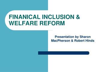 FINANICAL INCLUSION & WELFARE REFORM