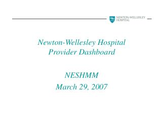 Newton-Wellesley Hospital Provider Dashboard  NESHMM March 29, 2007