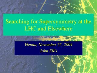 Searching for Supersymmetry at the LHC and Elsewhere