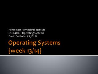 Operating Systems { week  13/14}