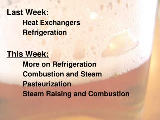Last Week: 	Heat Exchangers 	Refrigeration This Week: 	More on Refrigeration 	Combustion and Steam