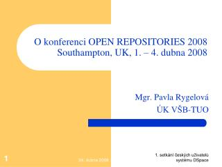 O konferenci OPEN REPOSITORIES 2008  Southampton, UK, 1. – 4. dubna 2008