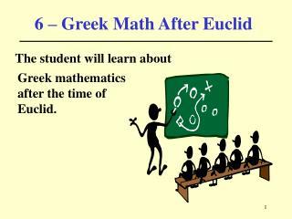 6 – Greek Math After Euclid