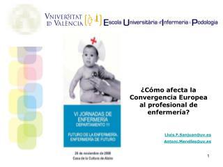 ¿Cómo afecta la Convergencia Europea al profesional de enfermería? Lluis.F.Sanjuan@uv.es