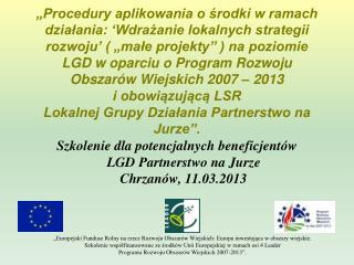 Szkolenie dla potencjalnych beneficjentów  LGD Partnerstwo na Jurze  Chrzanów, 11.03.2013