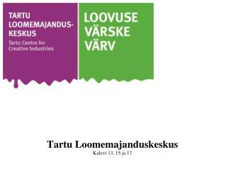 Tartu Loomemajanduskeskus Kalevi 13, 15 ja 17