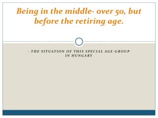 Being in the middle- over 50, but before the retiring age.