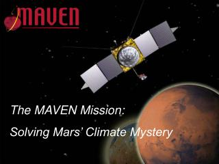 The  MAVEN  Mission:  Solving  Mars� Climate  Mystery