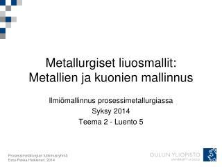 Metallurgiset liuosmallit: Metallien ja kuonien mallinnus