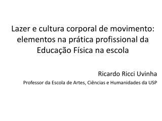 Ricardo Ricci Uvinha Professor da Escola de Artes, Ciências e Humanidades da USP