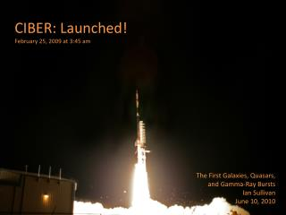 CIBER: Launched! February 25, 2009 at 3:45 am